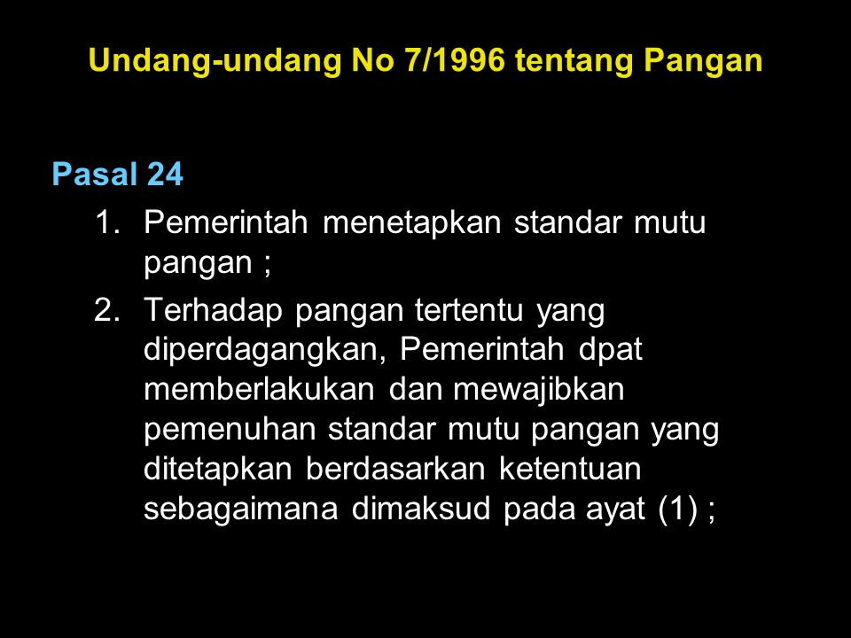 Undang-undang No 7/1996 tentang Pangan Pasal 24 1.Pemerintah menetapkan standar mutu pangan ; 2.Terhadap pangan tertentu yang diperdagangkan, Pemerint