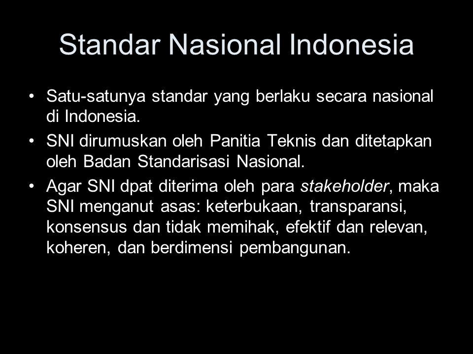Standar Nasional Indonesia •Satu-satunya standar yang berlaku secara nasional di Indonesia. •SNI dirumuskan oleh Panitia Teknis dan ditetapkan oleh Ba