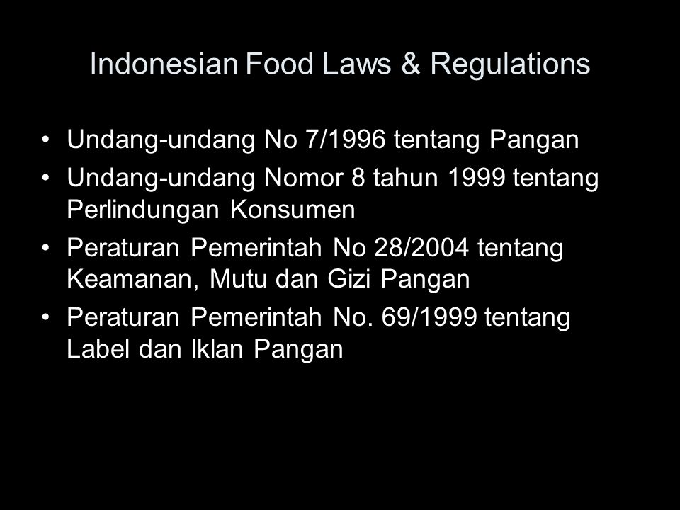 Indonesian Food Laws & Regulations •Undang-undang No 7/1996 tentang Pangan •Undang-undang Nomor 8 tahun 1999 tentang Perlindungan Konsumen •Peraturan