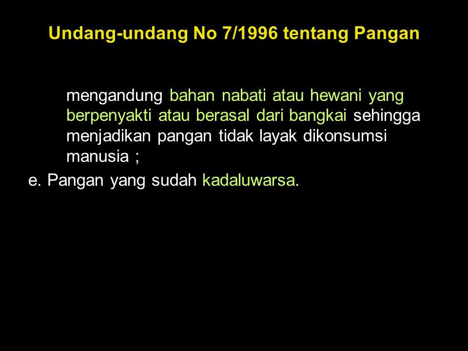 Undang-undang No 7/1996 tentang Pangan mengandung bahan nabati atau hewani yang berpenyakti atau berasal dari bangkai sehingga menjadikan pangan tidak