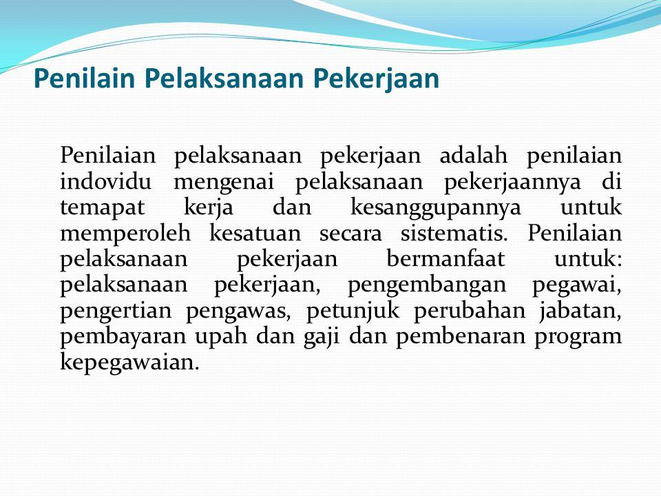 Penilain Pelaksanaan Pekerjaan Penilaian pelaksanaan pekerjaan adalah penilaian indovidu mengenai pelaksanaan pekerjaannya di temapat kerja dan kesang