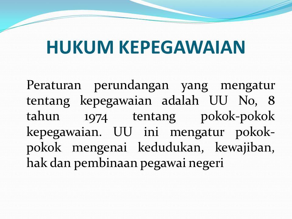 Hukum kepegawaian  Hukum kepegawaian yang dipelajari dalam hukum administrasi negara adalah hukum yang berlaku bagi pegawai yang bekerja pada administrasi negara sebagai pegawai negeri.