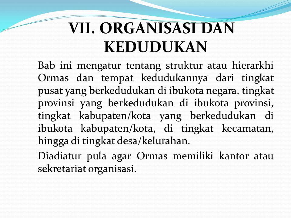 VII. ORGANISASI DAN KEDUDUKAN Bab ini mengatur tentang struktur atau hierarkhi Ormas dan tempat kedudukannya dari tingkat pusat yang berkedudukan di i