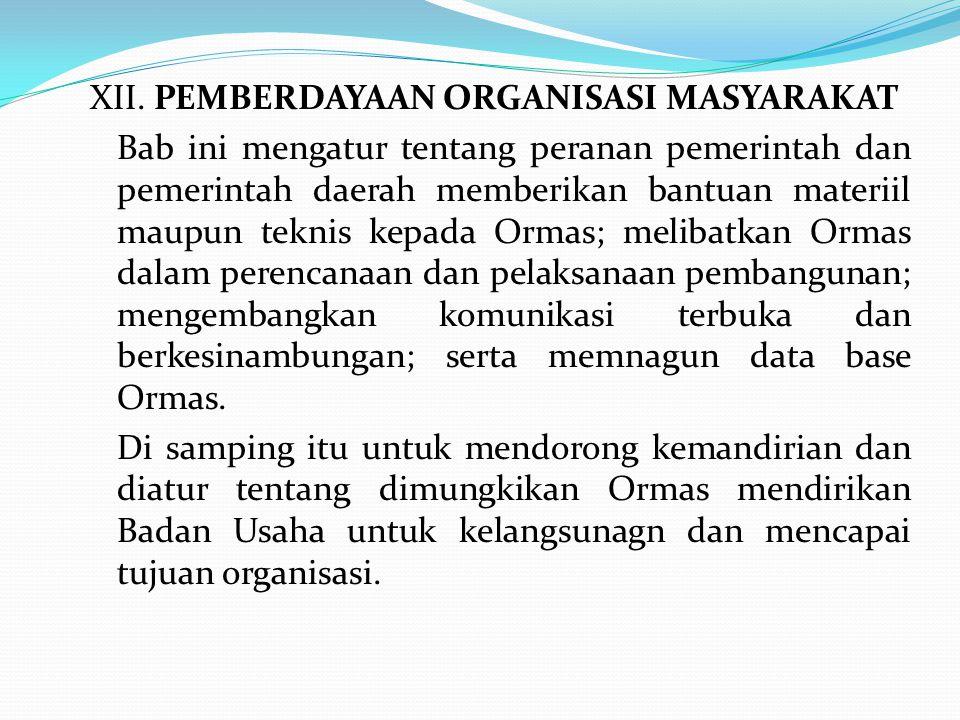 XII. PEMBERDAYAAN ORGANISASI MASYARAKAT Bab ini mengatur tentang peranan pemerintah dan pemerintah daerah memberikan bantuan materiil maupun teknis ke
