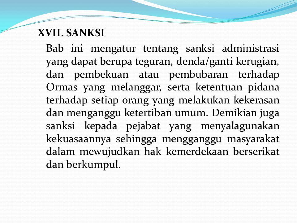 XVII. SANKSI Bab ini mengatur tentang sanksi administrasi yang dapat berupa teguran, denda/ganti kerugian, dan pembekuan atau pembubaran terhadap Orma