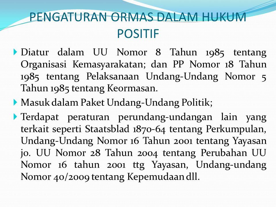PENGATURAN ORMAS DALAM HUKUM POSITIF  Diatur dalam UU Nomor 8 Tahun 1985 tentang Organisasi Kemasyarakatan; dan PP Nomor 18 Tahun 1985 tentang Pelaks