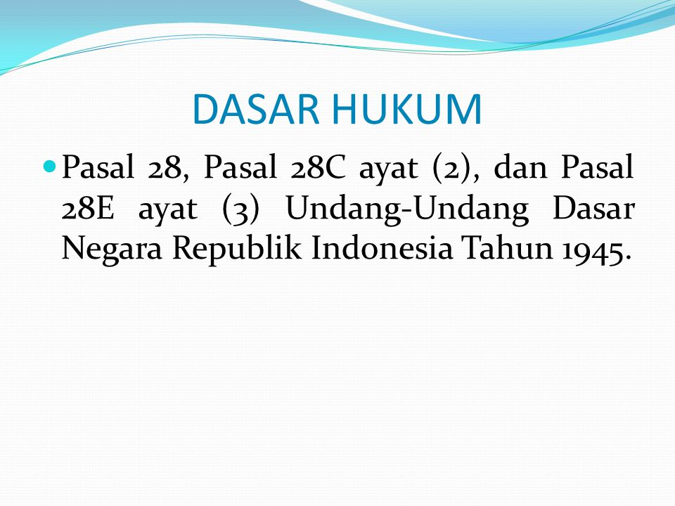 DASAR HUKUM  Pasal 28, Pasal 28C ayat (2), dan Pasal 28E ayat (3) Undang-Undang Dasar Negara Republik Indonesia Tahun 1945.