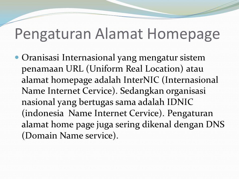 Pengaturan Alamat Homepage  Oranisasi Internasional yang mengatur sistem penamaan URL (Uniform Real Location) atau alamat homepage adalah InterNIC (Internasional Name Internet Cervice).