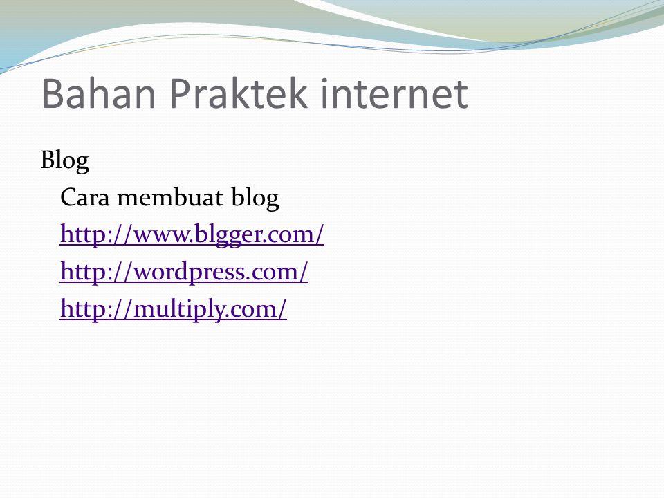 Bahan Praktek internet Blog Cara membuat blog http://www.blgger.com/ http://wordpress.com/ http://multiply.com/