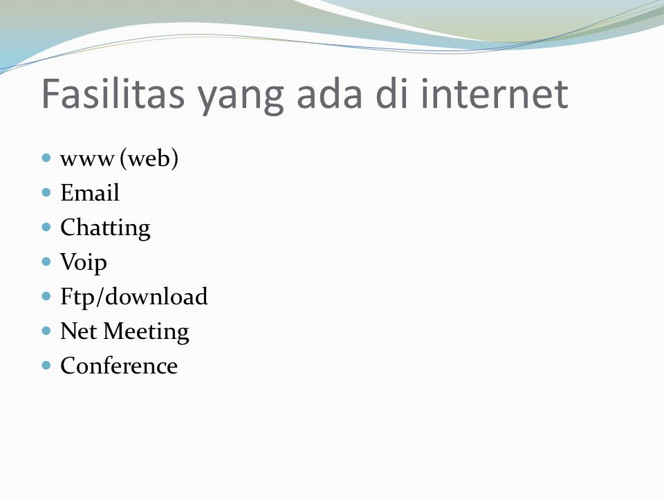 Fasilitas yang ada di internet  www (web)  Email  Chatting  Voip  Ftp/download  Net Meeting  Conference