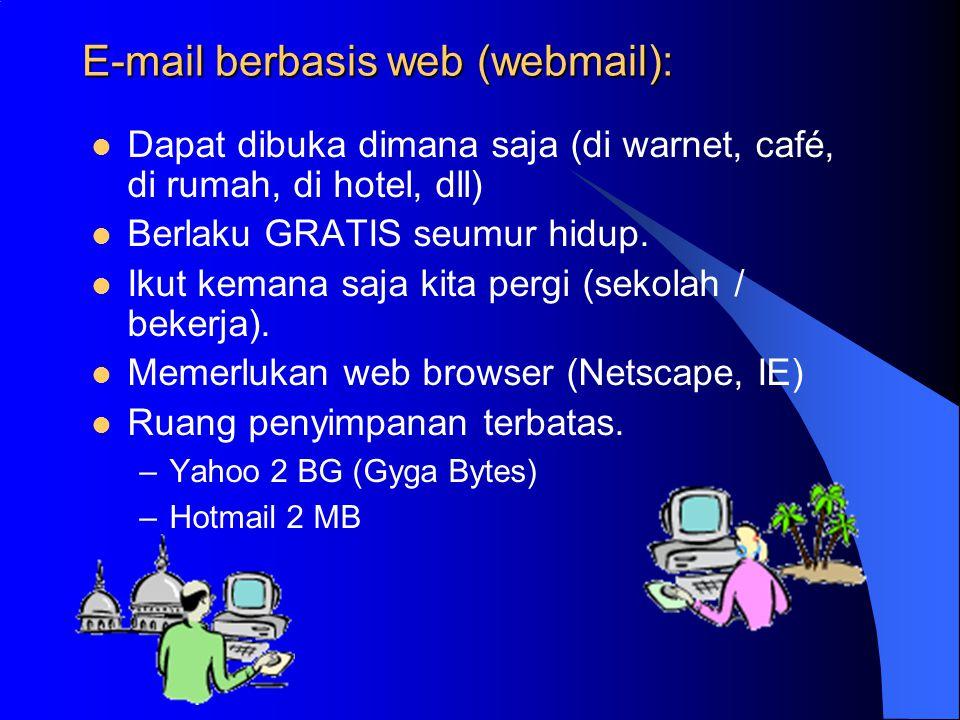 E-mail berbasis web (webmail):  Dapat dibuka dimana saja (di warnet, café, di rumah, di hotel, dll)  Berlaku GRATIS seumur hidup.
