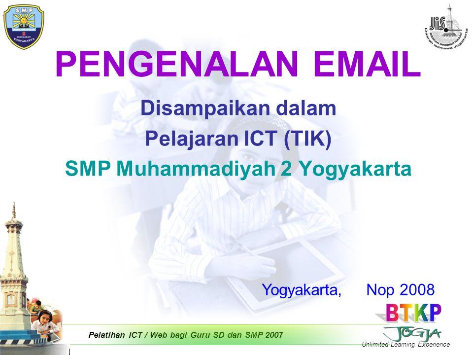 Unlimited Learning Experience Pelatihan ICT / Web bagi Guru SD dan SMP 2007 PENGENALAN EMAIL Disampaikan dalam Pelajaran ICT (TIK) SMP Muhammadiyah 2 Yogyakarta Yogyakarta, Nop 2008