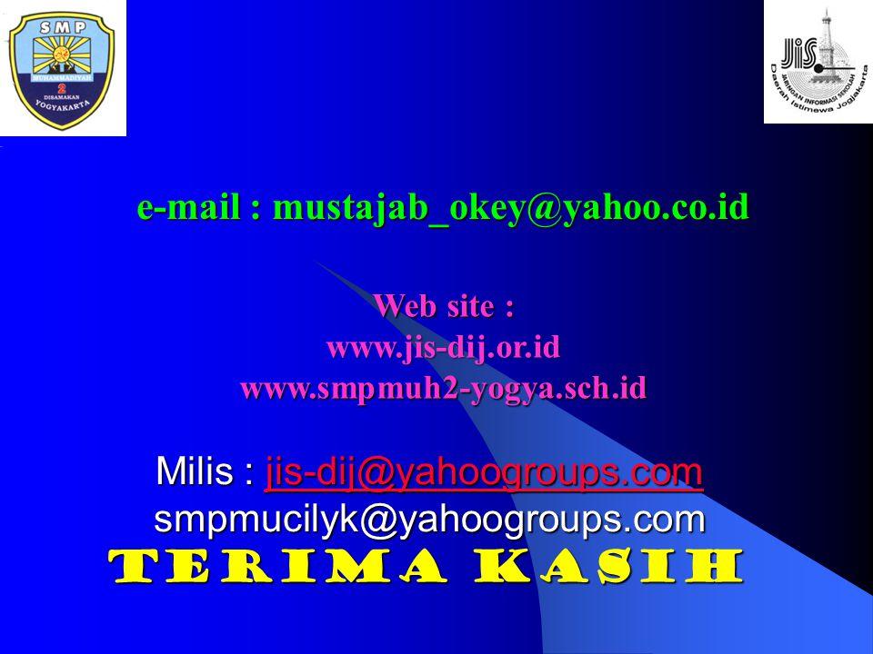 Milis : jis-dij@yahoogroups.com smpmucilyk@yahoogroups.com jis-dij@yahoogroups.com Terima kasih Web site : www.jis-dij.or.idwww.smpmuh2-yogya.sch.id e-mail : mustajab_okey@yahoo.co.id