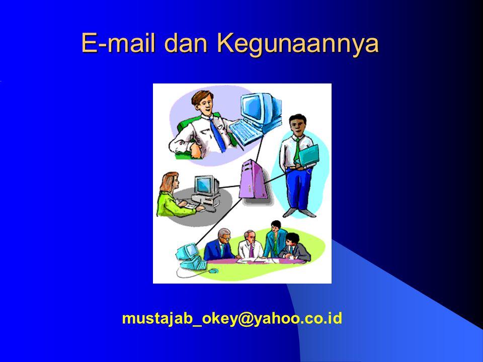 E-mail dan Kegunaannya mustajab_okey@yahoo.co.id