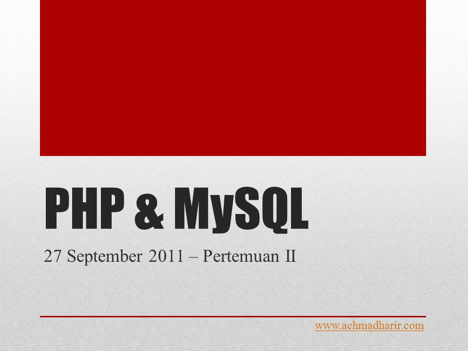 PHP & MySQL 27 September 2011 – Pertemuan II www.achmadharir.com