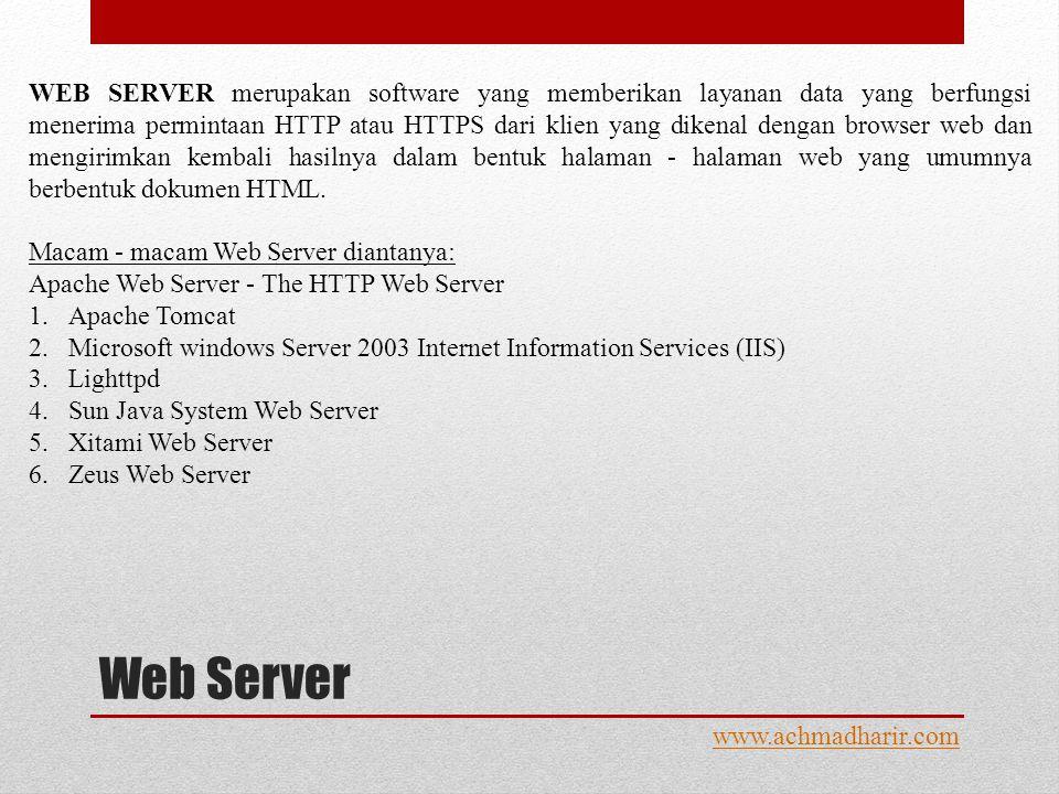 Web Server www.achmadharir.com WEB SERVER merupakan software yang memberikan layanan data yang berfungsi menerima permintaan HTTP atau HTTPS dari klien yang dikenal dengan browser web dan mengirimkan kembali hasilnya dalam bentuk halaman - halaman web yang umumnya berbentuk dokumen HTML.