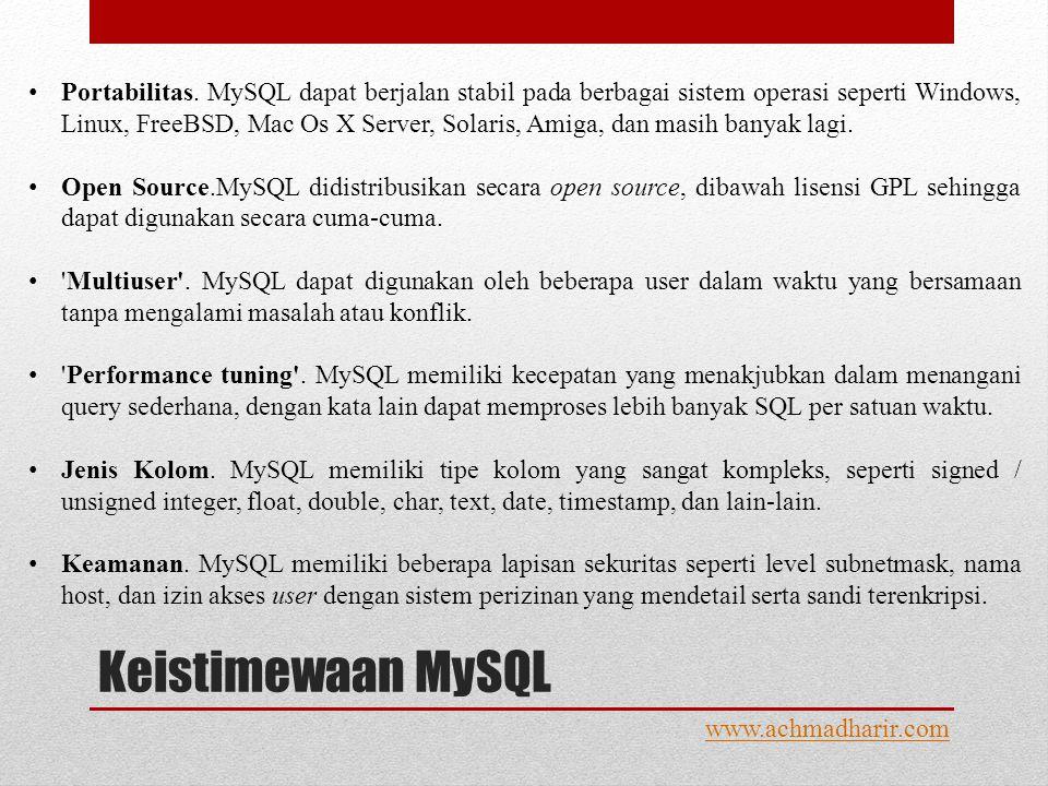 Keistimewaan MySQL www.achmadharir.com • Portabilitas.