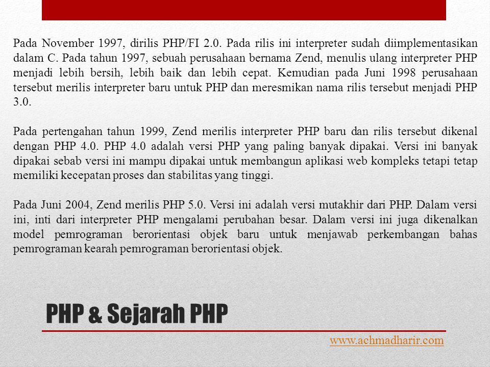 PHP & Sejarah PHP www.achmadharir.com Pada November 1997, dirilis PHP/FI 2.0.
