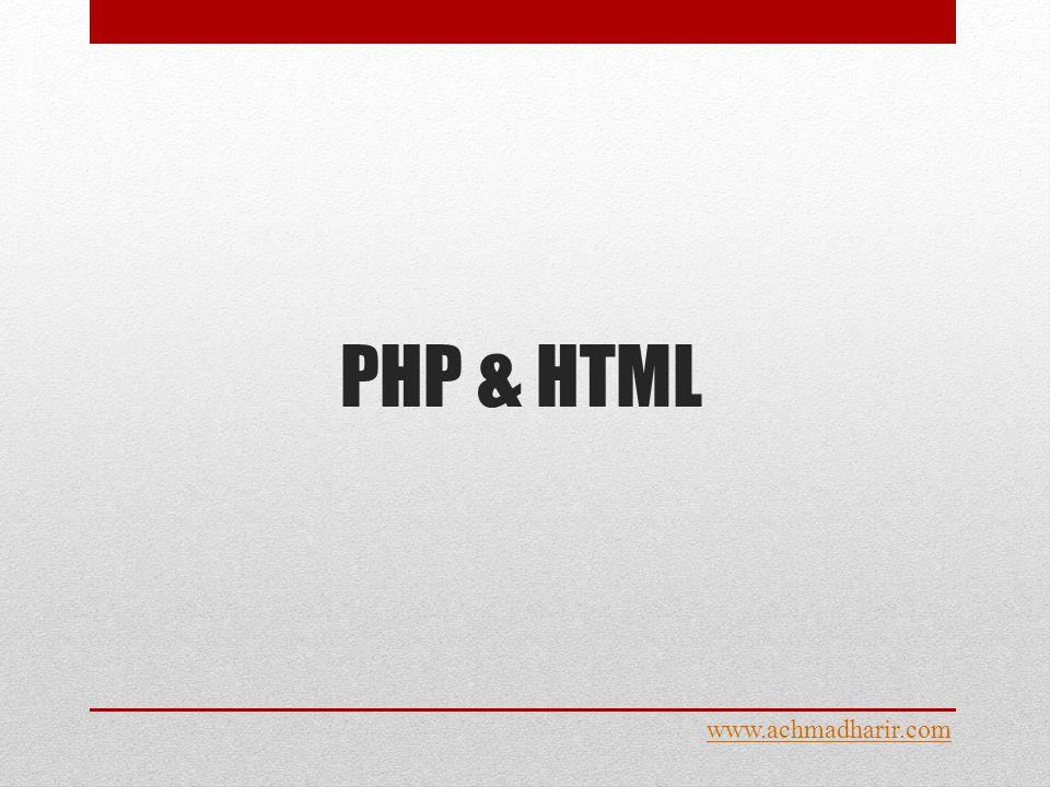 PHP & HTML www.achmadharir.com Halaman web biasanya disusun dari kode-kode html yang disimpan dalam sebuah file berekstensi.html.