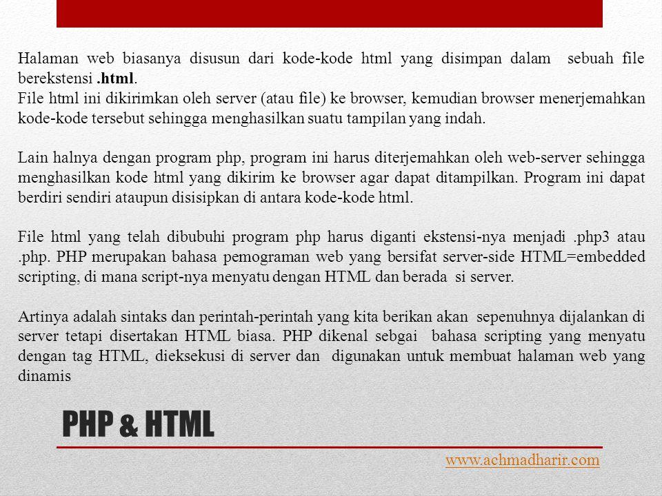 Contoh PHP www.achmadharir.com Menulis suatu program menggunakan PHP selalu dimulai dengan syntax <?php -------- script php di sini --------- ?> Contoh program sederhana menggunakan PHP Setiap baris kode PHP harus diakhiri dengan titik koma (;) karena titik koma tersebut yang memisahkan antara satu intruksi dengan instruksi lainnya.