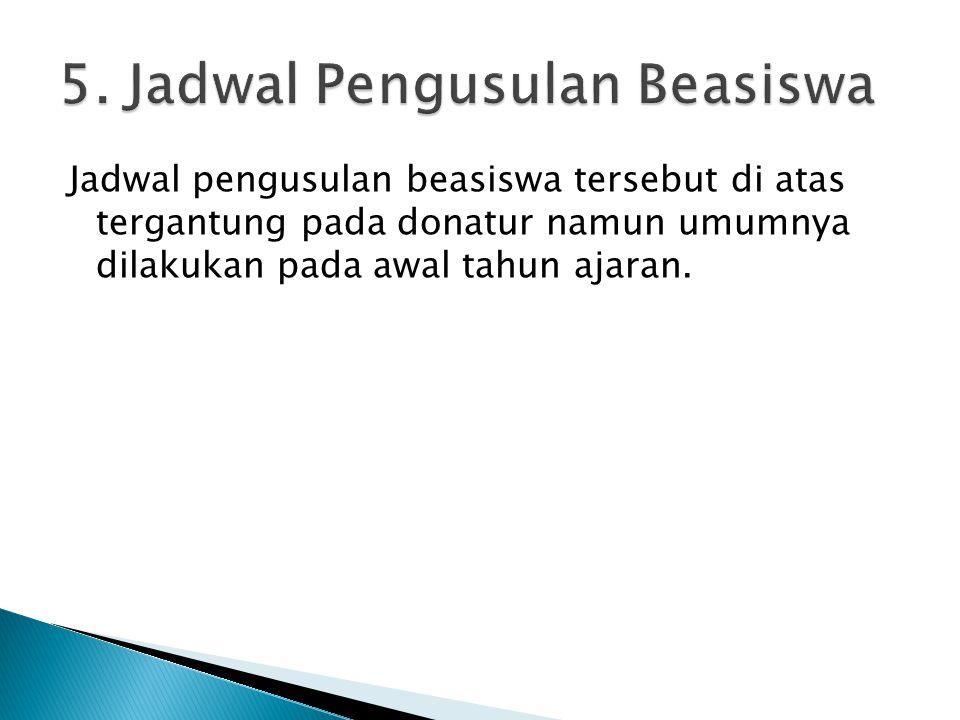 Jadwal pengusulan beasiswa tersebut di atas tergantung pada donatur namun umumnya dilakukan pada awal tahun ajaran.