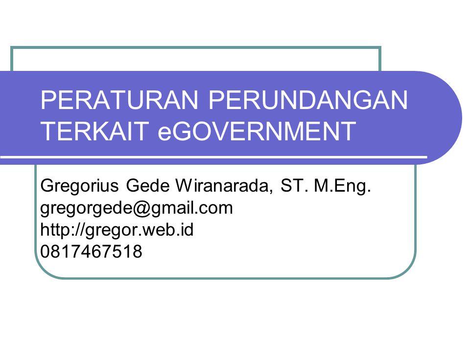 PERATURAN PERUNDANGAN TERKAIT eGOVERNMENT Gregorius Gede Wiranarada, ST. M.Eng. gregorgede@gmail.com http://gregor.web.id 0817467518