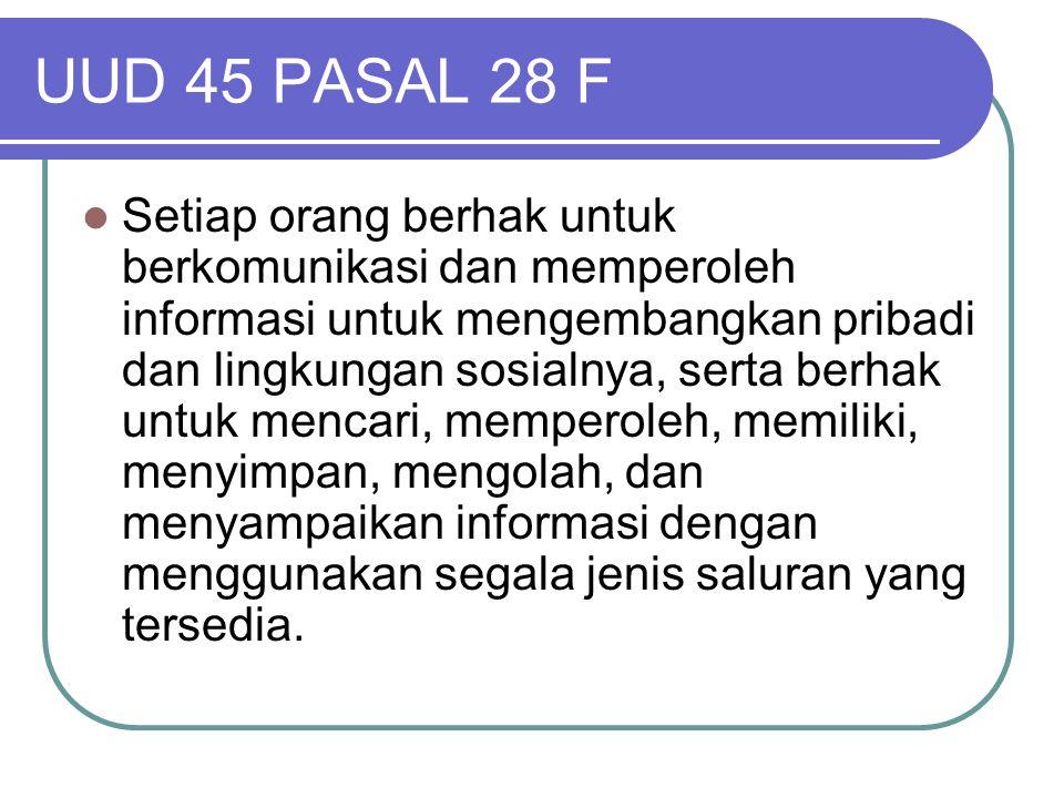 UUD 45 PASAL 28 F  Setiap orang berhak untuk berkomunikasi dan memperoleh informasi untuk mengembangkan pribadi dan lingkungan sosialnya, serta berha