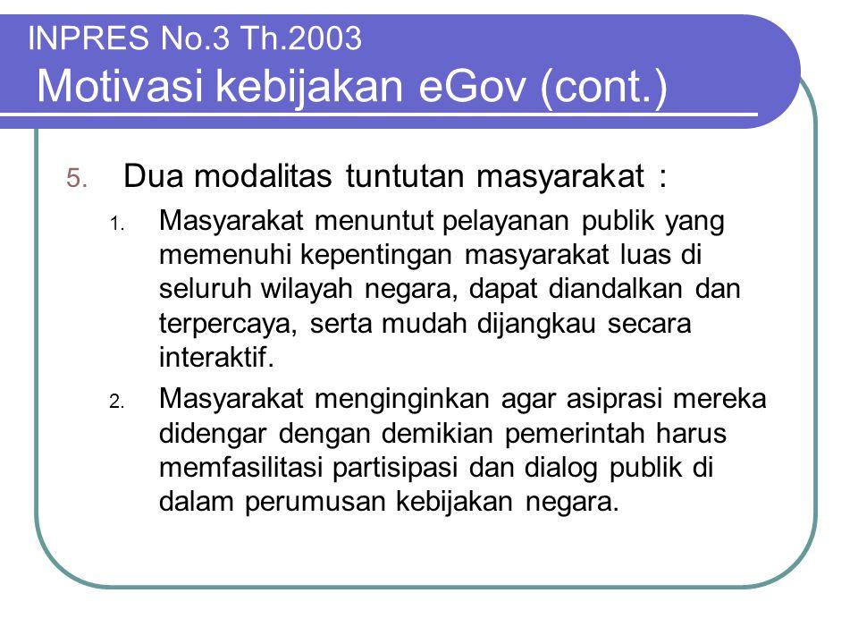 INPRES No.3 Th.2003 Motivasi kebijakan eGov (cont.) 5. Dua modalitas tuntutan masyarakat : 1. Masyarakat menuntut pelayanan publik yang memenuhi kepen