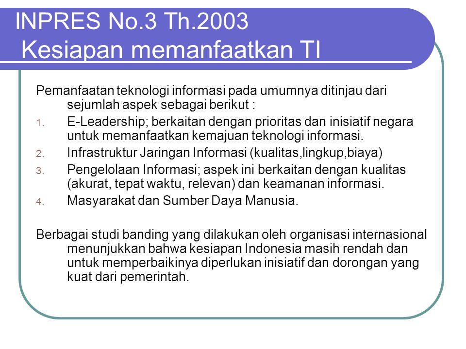 INPRES No.3 Th.2003 Kesiapan memanfaatkan TI Pemanfaatan teknologi informasi pada umumnya ditinjau dari sejumlah aspek sebagai berikut : 1. E-Leadersh