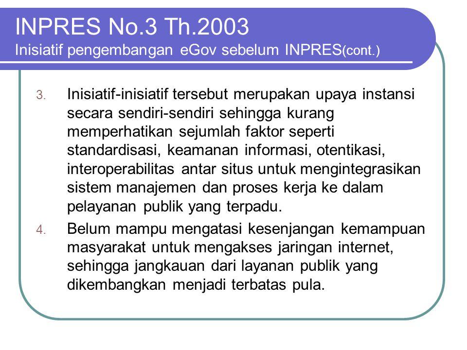 INPRES No.3 Th.2003 Inisiatif pengembangan eGov sebelum INPRES (cont.) 3. Inisiatif-inisiatif tersebut merupakan upaya instansi secara sendiri-sendiri