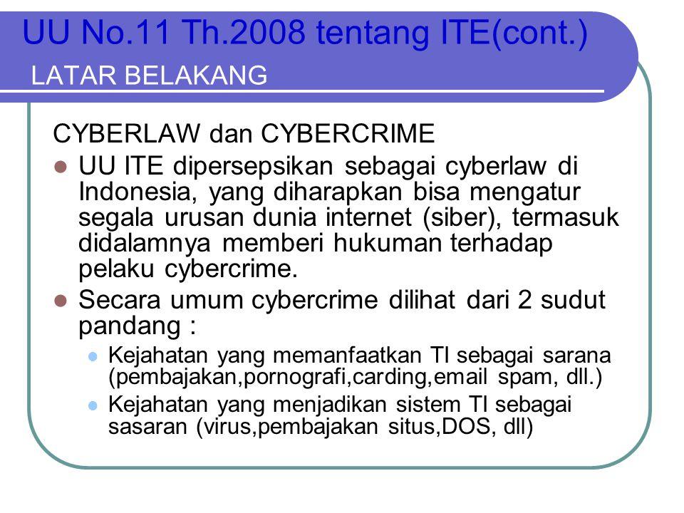 UU No.11 Th.2008 tentang ITE(cont.) LATAR BELAKANG CYBERLAW dan CYBERCRIME  UU ITE dipersepsikan sebagai cyberlaw di Indonesia, yang diharapkan bisa