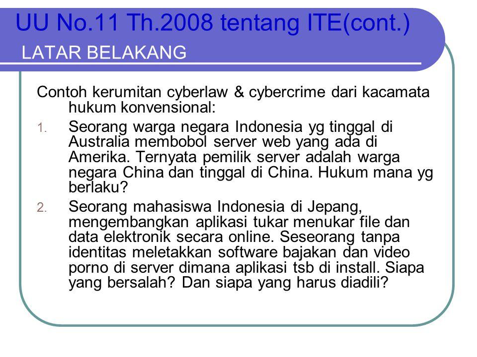 UU No.11 Th.2008 tentang ITE(cont.) LATAR BELAKANG Contoh kerumitan cyberlaw & cybercrime dari kacamata hukum konvensional: 1. Seorang warga negara In