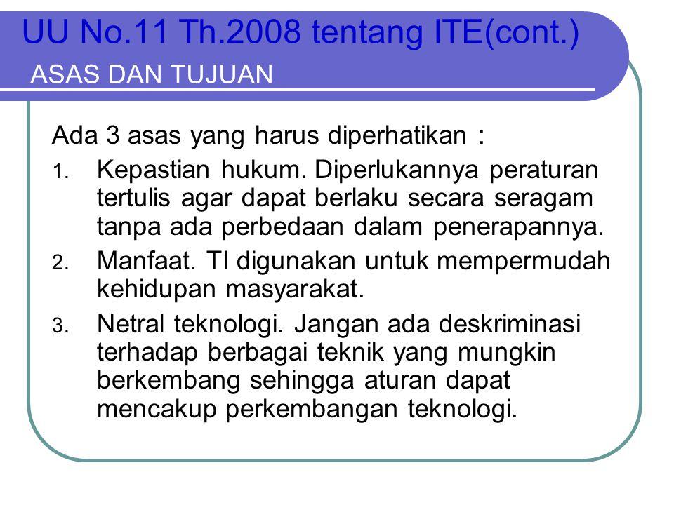 UU No.11 Th.2008 tentang ITE(cont.) ASAS DAN TUJUAN Ada 3 asas yang harus diperhatikan : 1. Kepastian hukum. Diperlukannya peraturan tertulis agar dap
