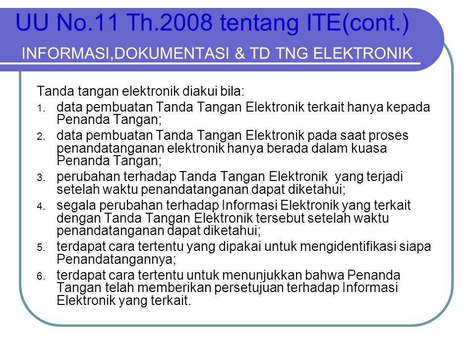 UU No.11 Th.2008 tentang ITE(cont.) INFORMASI,DOKUMENTASI & TD TNG ELEKTRONIK Tanda tangan elektronik diakui bila: 1. data pembuatan Tanda Tangan Elek