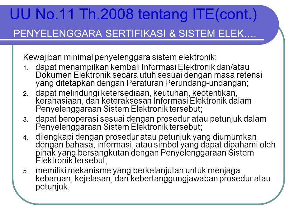 UU No.11 Th.2008 tentang ITE(cont.) PENYELENGGARA SERTIFIKASI & SISTEM ELEK…. Kewajiban minimal penyelenggara sistem elektronik: 1. dapat menampilkan