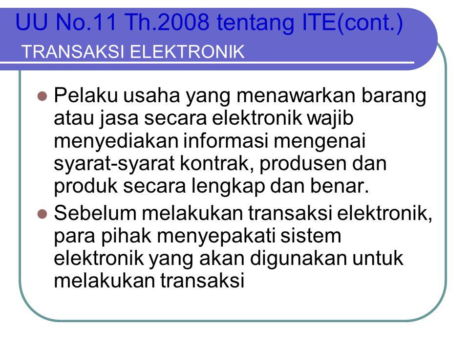 UU No.11 Th.2008 tentang ITE(cont.) TRANSAKSI ELEKTRONIK  Pelaku usaha yang menawarkan barang atau jasa secara elektronik wajib menyediakan informasi