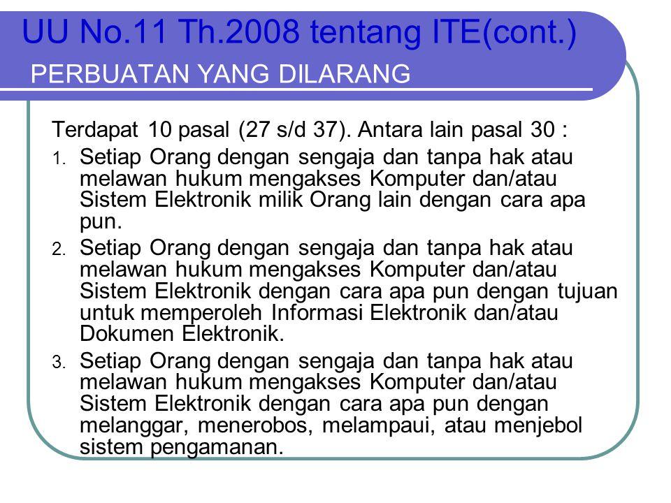 UU No.11 Th.2008 tentang ITE(cont.) PERBUATAN YANG DILARANG Terdapat 10 pasal (27 s/d 37). Antara lain pasal 30 : 1. Setiap Orang dengan sengaja dan t