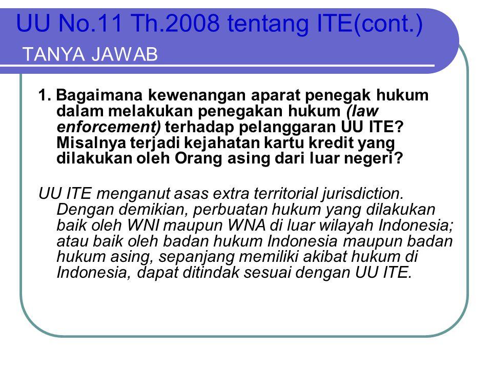 UU No.11 Th.2008 tentang ITE(cont.) TANYA JAWAB 1. Bagaimana kewenangan aparat penegak hukum dalam melakukan penegakan hukum (law enforcement) terhada