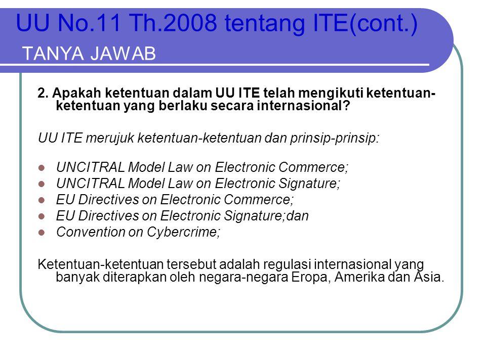 UU No.11 Th.2008 tentang ITE(cont.) TANYA JAWAB 2. Apakah ketentuan dalam UU ITE telah mengikuti ketentuan- ketentuan yang berlaku secara internasiona