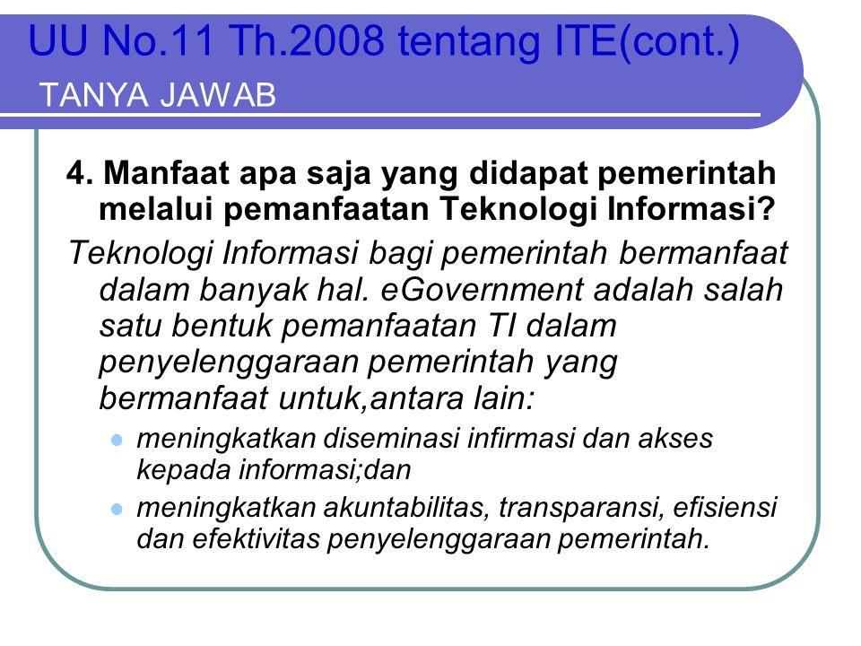 UU No.11 Th.2008 tentang ITE(cont.) TANYA JAWAB 4. Manfaat apa saja yang didapat pemerintah melalui pemanfaatan Teknologi Informasi? Teknologi Informa