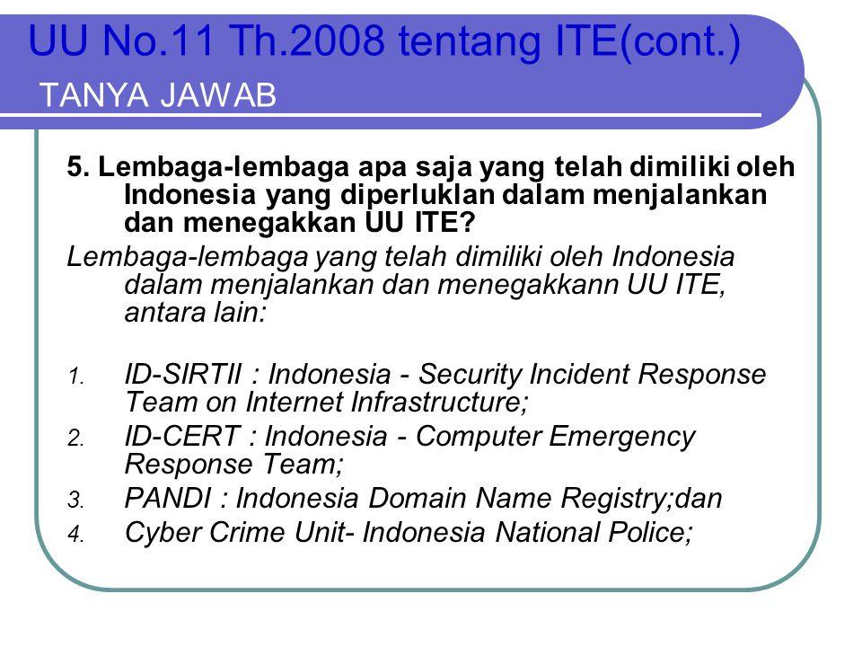UU No.11 Th.2008 tentang ITE(cont.) TANYA JAWAB 5. Lembaga-lembaga apa saja yang telah dimiliki oleh Indonesia yang diperluklan dalam menjalankan dan
