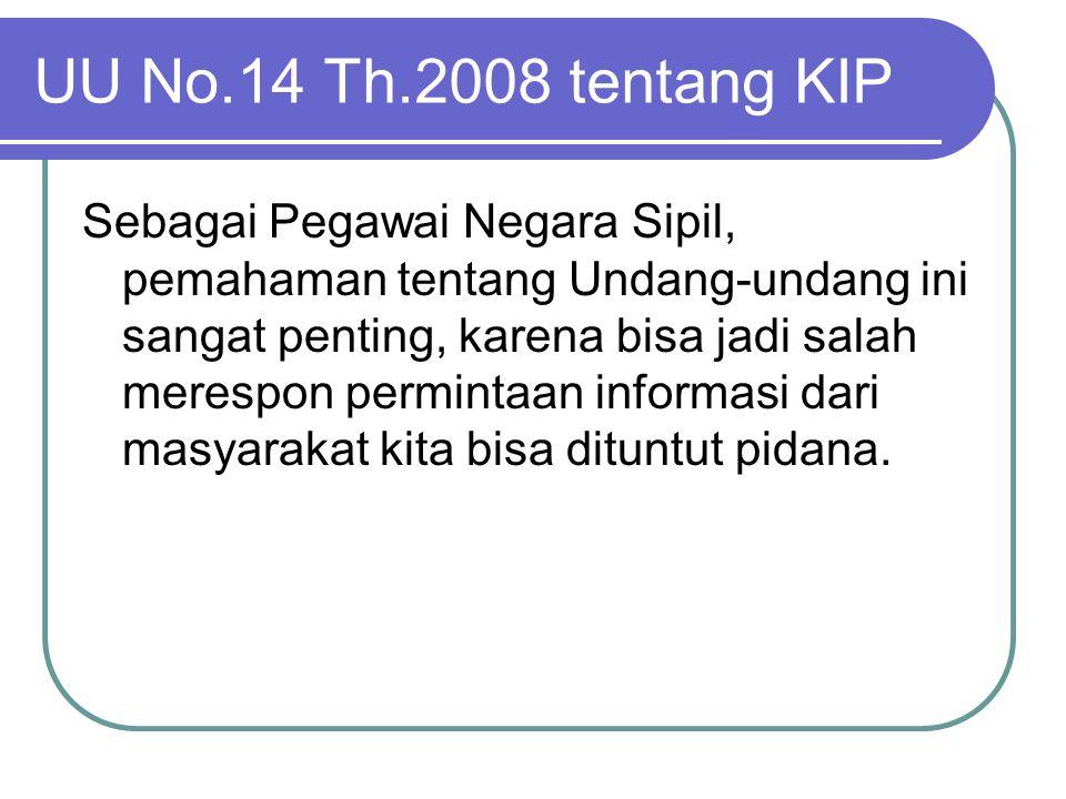 UU No.14 Th.2008 tentang KIP Sebagai Pegawai Negara Sipil, pemahaman tentang Undang-undang ini sangat penting, karena bisa jadi salah merespon permint
