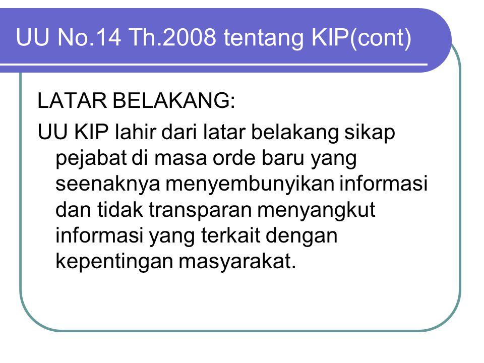 UU No.14 Th.2008 tentang KIP(cont) LATAR BELAKANG: UU KIP lahir dari latar belakang sikap pejabat di masa orde baru yang seenaknya menyembunyikan info