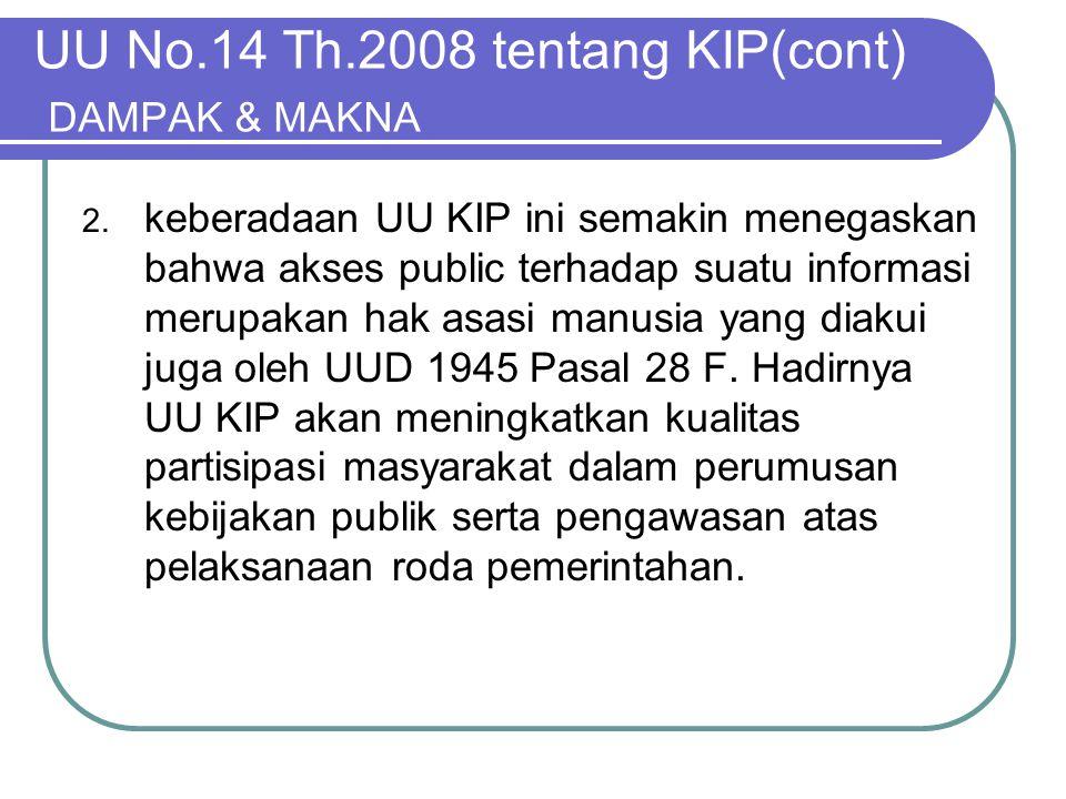 UU No.14 Th.2008 tentang KIP(cont) DAMPAK & MAKNA 2. keberadaan UU KIP ini semakin menegaskan bahwa akses public terhadap suatu informasi merupakan ha