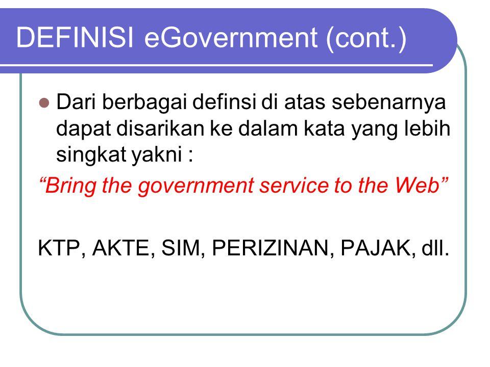 """DEFINISI eGovernment (cont.)  Dari berbagai definsi di atas sebenarnya dapat disarikan ke dalam kata yang lebih singkat yakni : """"Bring the government"""