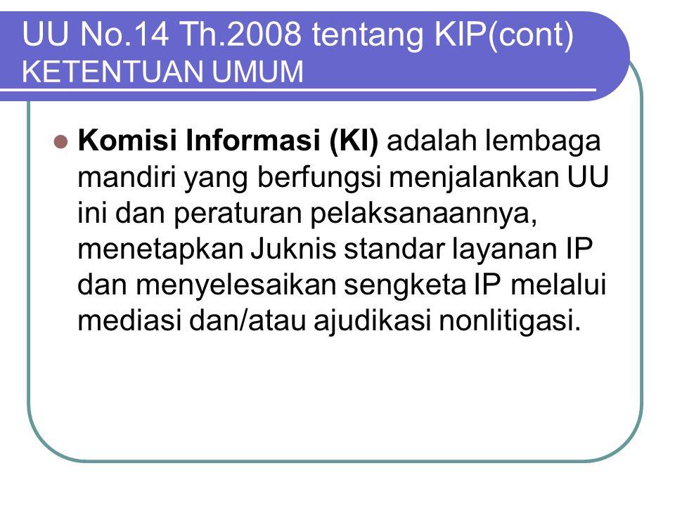 UU No.14 Th.2008 tentang KIP(cont) KETENTUAN UMUM  Komisi Informasi (KI) adalah lembaga mandiri yang berfungsi menjalankan UU ini dan peraturan pelak