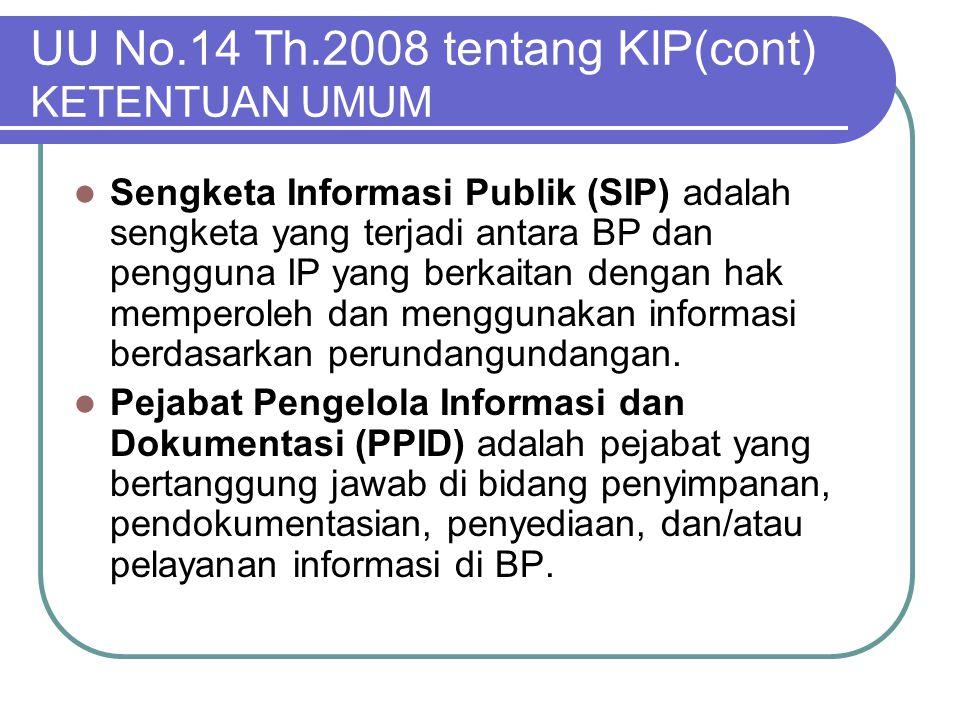 UU No.14 Th.2008 tentang KIP(cont) KETENTUAN UMUM  Sengketa Informasi Publik (SIP) adalah sengketa yang terjadi antara BP dan pengguna IP yang berkai