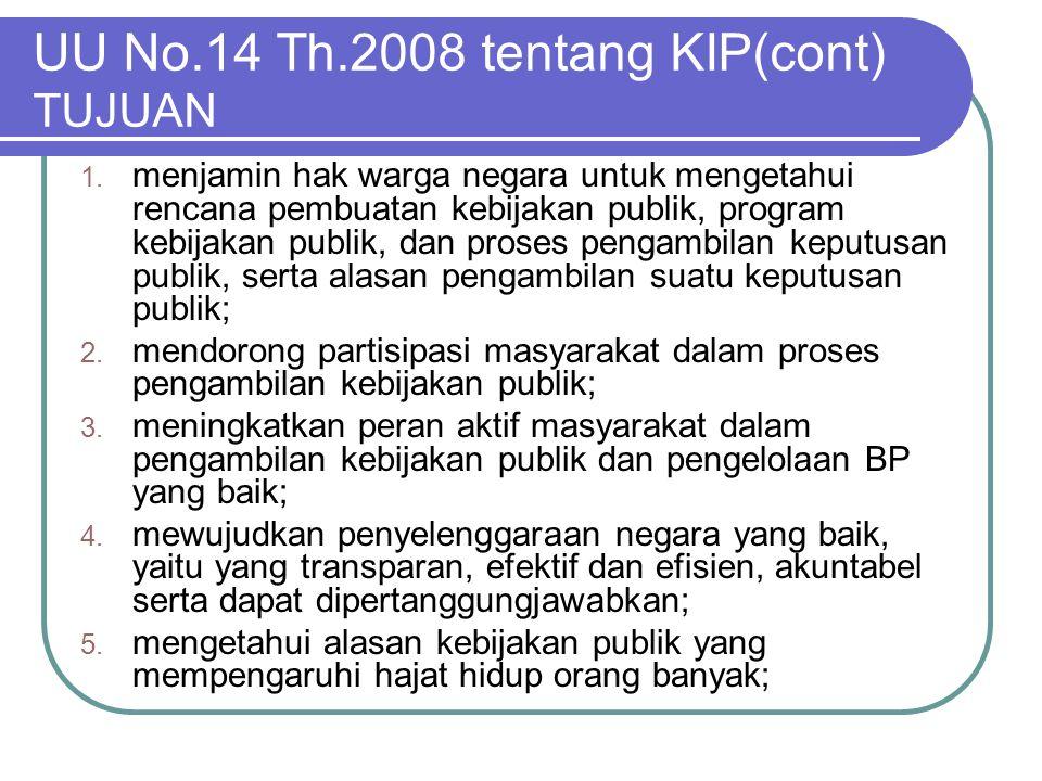 UU No.14 Th.2008 tentang KIP(cont) TUJUAN 1. menjamin hak warga negara untuk mengetahui rencana pembuatan kebijakan publik, program kebijakan publik,