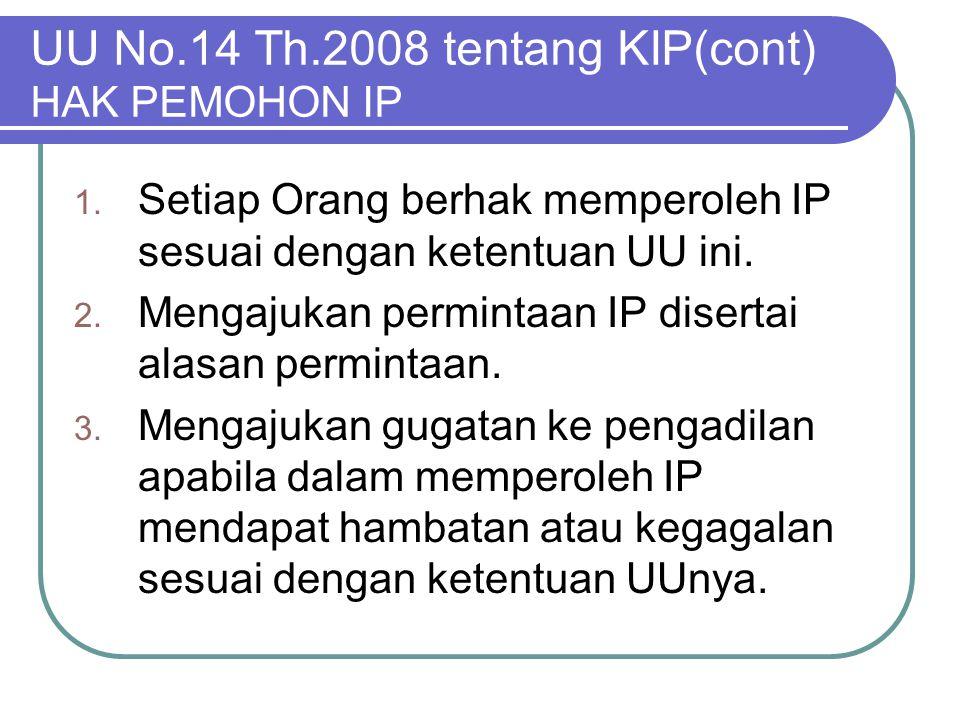 UU No.14 Th.2008 tentang KIP(cont) HAK PEMOHON IP 1. Setiap Orang berhak memperoleh IP sesuai dengan ketentuan UU ini. 2. Mengajukan permintaan IP dis