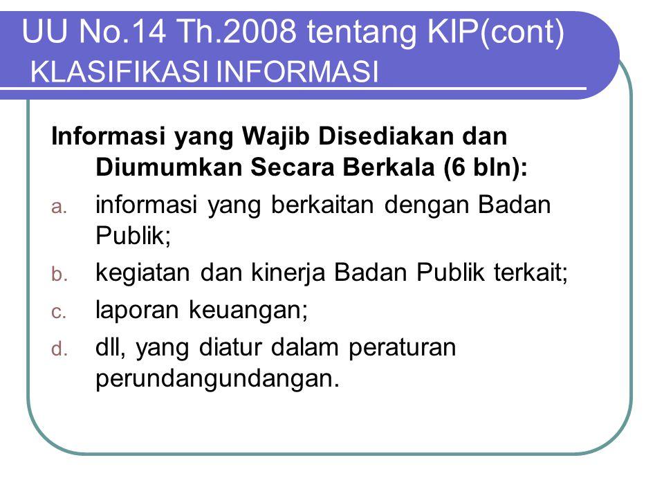 UU No.14 Th.2008 tentang KIP(cont) KLASIFIKASI INFORMASI Informasi yang Wajib Disediakan dan Diumumkan Secara Berkala (6 bln): a. informasi yang berka